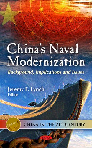 China's Naval Modernization: Background, Implications & Issues (China in the 21st Century)