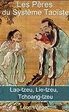 Les Pères du Système Taoïste (Lao-tzeu, Lie-tzeu, Tchoang-tzeu)