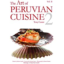 The Art of Peruvian Cuisine Vol. II: By buying this book you will be contributing with the education of many peruvian children. (English Edition)