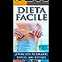 DIETA: Dieta Per Dimagrire - Come Perdere Peso Senza Fatica - La Tua Dieta Dimagrante Facile - Come Dimagrire Per Sempre: La tua dieta per dimagrire e ... e salute, salute e benessere gratis)