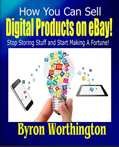 How You Can Sell Digital Products on eBay:: How to Make Money on ebay without Selling Physical Products (English Edition)