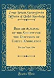 British Almanac of the Society for the Diffusion of Useful Knowledge: For the Year 1834 (Classic Reprint)