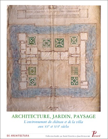 Architecture, jardin et paysage, volume 8. L'environnement du château et de la villa aux XVe et XVIe siècles