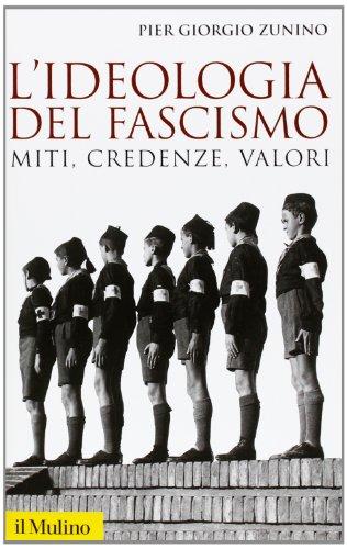 L'ideologia del fascismo. Miti, credenze e valori nella stabilizzazione del regime