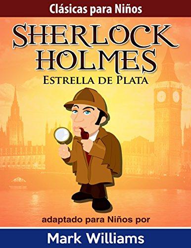 Sherlock Holmes adaptado para niños: Estrella de Plata (Clásicas Para Niños: Sherlock Holmes nº 2)