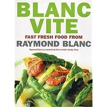Blanc Vite: Fast Fresh Food by Raymond Blanc (2000-09-01)