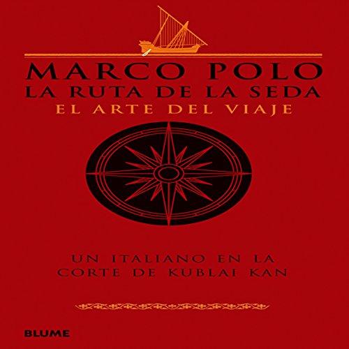 Marco Polo. La ruta de la seda: El arte del viaje por Marco Polo