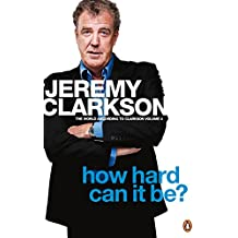 How Hard Can It Be?: The World According to Clarkson Volume 4