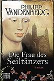 Die Frau des Seiltänzers: Historischer Roman - Philipp Vandenberg