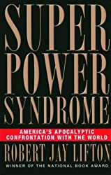 [(Superpower Syndrome: America's Apocalyptic Confrontation with the World)] [Author: Robert Jay Lifton] published on (October, 2003)