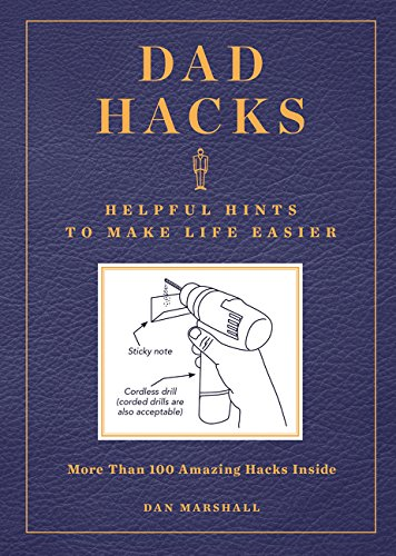 Dad Hacks: Helpful Hints to Make Life Easier por Dan Marshall
