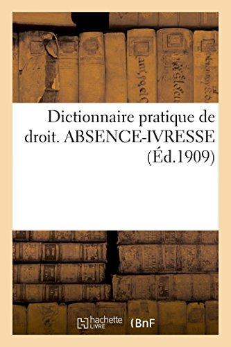 Dictionnaire pratique de droit. ABSENCE-IVRESSE
