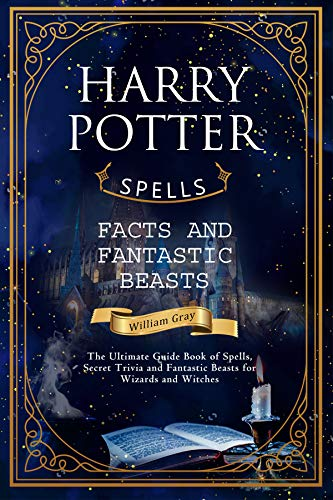 Harry Potter Spells, Facts and Fantastic Beasts: The Ultimate ...