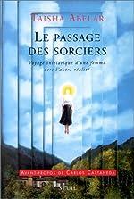 Le Passage des sorciers - Voyage initiatique d'une femme vers l'autre réalité de Taisha Abelar