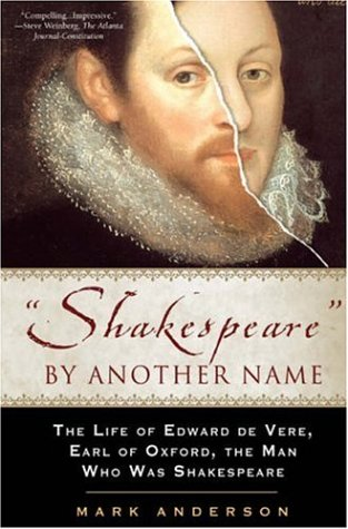 Shakespeare By Another Name: The Life of Edward de Vere, Earl of Oxford, the Man Who Was Shakespeare por Mark Anderson