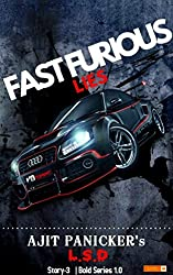 Fast Furious Lies: Story- 3 (Ajit Panicker's L . S . D) (Bold Series Book 1)