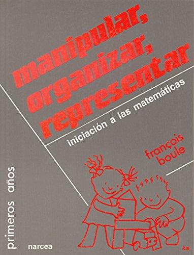 Manipular,organizar,representar: Iniciación a las matemáticas (Primeros Años)