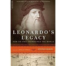 Leonardo's Legacy: How Da Vinci Reimagined the World by Stefan Klein (2011-08-23)