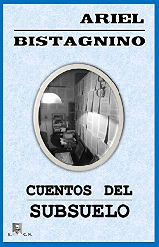 CUENTOS DEL SUBSUELO por Ariel Bistagnino