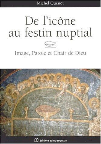 DE L'ICONE AU FESTIN NUPTIAL. Image, parole et chair de Dieu par Michel Quenot
