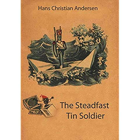 THE STEADFAST TIN SOLDIER  (illustrated) (English Edition)