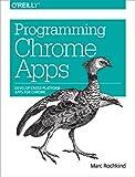 Programming Chrome Apps: Develop Cross-Platform Apps for Chrome