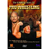 The Unreal Story Of Pro Wrestling - Hulk Hogan, Stone Cold Steve Austin, The Undertaker, Shawn Michaels, Vince McMahon, Kane, Ric Flair, Andre The Giant plus many more