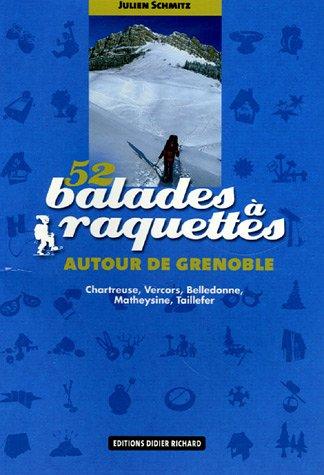 52 Balades à raquettes autour de Grenoble : Chartreuse, Vercors, Belledonne, Matheysine, Taillefer