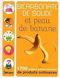 BICARBONATE DE SOUDE ET PEAU DE BANANE - 1700 usages extraordinaires de produits ordinaires