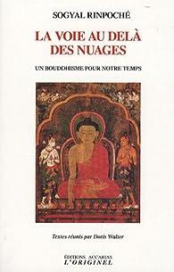 La voie au-delà des nuages par Sogyal Rinpoché