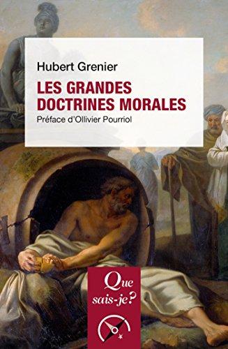 Les grandes doctrines morales: « Que sais-je ? » n° 658 par Hubert Grenier