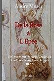 De la ROSE A l'EPEE: Réflexions sur les Hauts Grades du Rite Ecossais Ancien et Accepté REAA