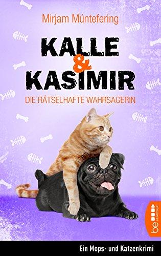 Kalle und Kasimir - Die rätselhafte Wahrsagerin: Ein Mops- und Katzenkrimi (Das tierische Detektiv-Duo 2) (Polizisten Für Geschenk-ideen)