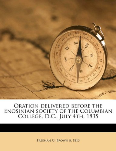 Goodreads e-Books Collections Oration delivered before the Enosinian society of the Columbian College, D.C, July 4th, 1835 RTF