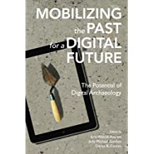 Mobilizing the Past for a Digital Future: The Potential of Digital Archaeology