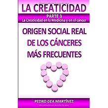 LA CREATICIDAD Parte 3. La Creaticidad en la Medicina y en el cáncer: Origen social real de los cánceres más frecuentes