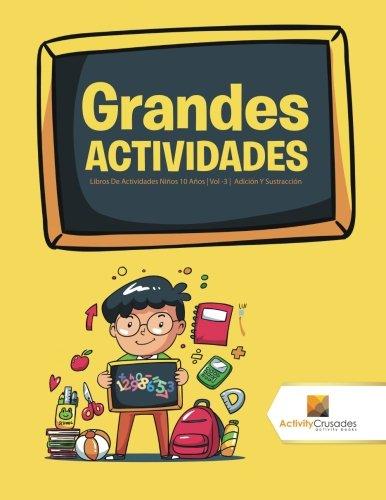 Grandes Actividades : Libros De Actividades Niños 10 Años | Vol -3 | Adición Y Sustracción par Activity Crusades