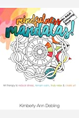 Mindfulness Mandalas! An Adult Colouring Book: Art therapy to reduce stress, remain calm, truly relax and create art Paperback
