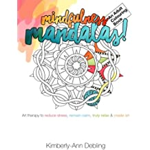 Mindfulness Mandalas! An Adult Colouring Book: Art therapy to reduce stress, remain calm, truly relax and create art