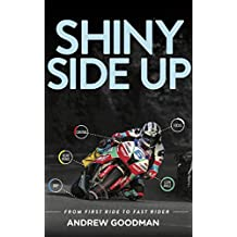 Shiny Side Up: From First Ride to Fast Rider (English Edition)