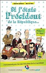 Si j'étais président de la République... : Petit manuel pour devenir président de la République