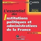 L'essentiel des institutions politiques et administratives de la France 2014-2015