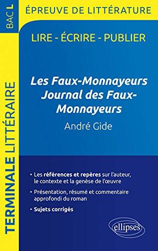 Les Faux-Monnayeurs Journal des Faux-Monnayeurs André Gide Programme Bac L 2017 Sujets Corrigés par Guillaume Bardet, Dominique Caron