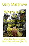 Where is the US Government Hiding its Secrets?: What Our Governments Won't Let us Know (Part 1) (Legacy of the Gods Book 6) (English Edition)