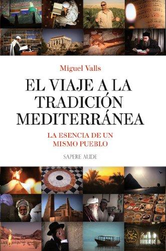 El Viaje a la Tradición Mediterránea: La esencia de un mismo pueblo (Ensayo social) por Miguel Valls Pintos