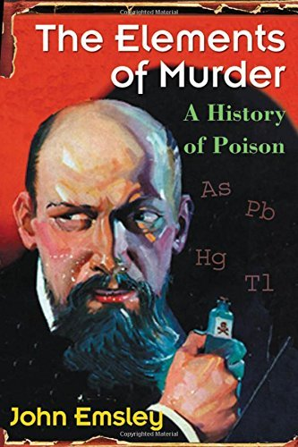 The Elements of Murder: A History of Poison by John Emsley (2005-04-28)