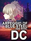 Arpeggio of Blue Steel - Ars Nova - DC