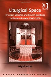 Liturgical Space: Christian Worship and Church Buildings in Western Europe 1500-2000 (Liturgy, Worship & Society Series)
