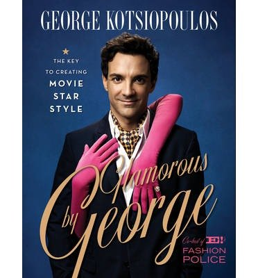 [ Glamorous by George: The Key to Creating Movie-Star Style Kotsiopoulos, George ( Author ) ] { Hardcover } 2014