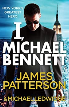 I, Michael Bennett: (Michael Bennett 5) by [Patterson, James]